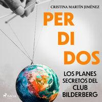 Perdidos. Los planes secretos del club Bilderberg - Cristina Martín Jiménez
