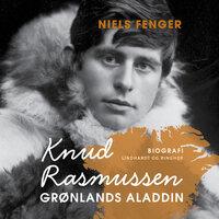 Knud Rasmussen.: Grønlands Aladdin - Niels Fenger