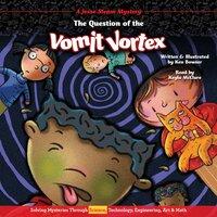 The Question of the Vomit Vortex - Ken Bowser