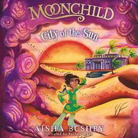 Moonchild: City of the Sun - Aisha Bushby