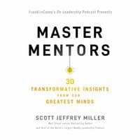 Master Mentors: 30 Transformative Insights from Our Greatest Minds - Scott Jeffrey Miller