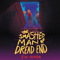 The Smashed Man of Dread End - J.W. Ocker