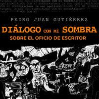 Diálogo con mi sombra - Pedro Juan Gutiérrez