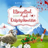 Klingeltod und Kaiserschmarrn - Alpenkrimi - Kate Delore