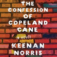 The Confession of Copeland Cane - Keenan Norris
