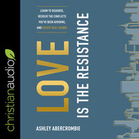 Love Is the Resistance: Learn to Disagree, Resolve the Conflicts You've Been Avoiding, and Create Real Change - Ashley Abercrombie
