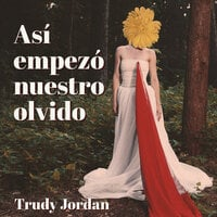 Así empezó nuestro olvido - Trudy Jordan