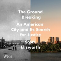 The Ground Breaking: The Tulsa Race Massacre and an American City's Search for Justice - Scott Ellsworth