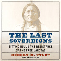 The Last Sovereigns: Sitting Bull & The Resistance of the Free Lakotas