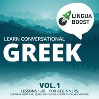 Learn Conversational Greek Vol. 1: Lessons 1-30. For beginners. Learn in your car. Learn on the go. Learn wherever you are. - LinguaBoost