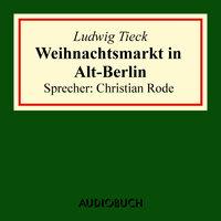 Weihnachtsmarkt in Alt-Berlin - Ludwig Tieck