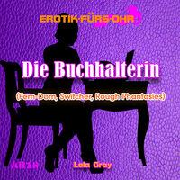 Erotik für's Ohr, Die Buchhalterin - Fem-Dom, Switcher, Rough Phantasies - Lela Gray