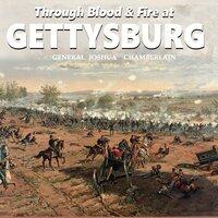 Through Blood and Fire at Gettysburg: General Joshua L. Chamberlain and the 20th Main - General Joshua Chamberlain