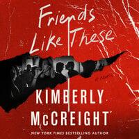 Friends Like These - Kimberly McCreight