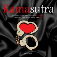 KamaSutra: The Ultimate Guide to Master the Best Sex Positions, Enhancing Climax and Increasing Your Libido - June T. Noble