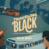Traveling Black: A Story of Race and Resistance - Mia Bay