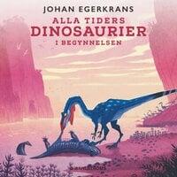 Alla tiders dinosaurier 1 – I begynnelsen - Johan Egerkrans