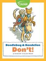 Doodlebug & Dandelion: Don't