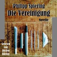 Die Vereinigung - Philipp Spiering