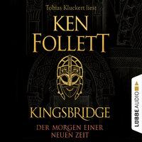 Kingsbridge - Der Morgen einer neuen Zeit - Kingsbridge-Roman, Teil 4 - Ken Follett