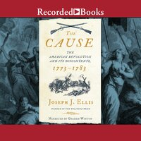 The Cause: The American Revolution and its Discontents, 1773-1783 - Joseph J. Ellis
