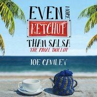 Even More Ketchup than Salsa: The Final Dollop - Joe Cawley