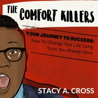 Comfort Killers, The - Your Journey to Success - Stacy A. Cross