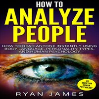 How to Analyze People: How to Read Anyone Instantly Using Body Language, Personality Types, and Human Psychology - Ryan James