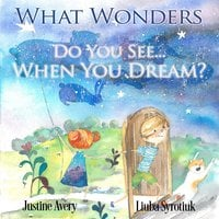 What Wonders Do You See... When You Dream? - Justine Avery