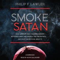 The Smoke of Satan - Philip F. Lawler