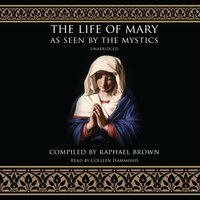 The Life of Mary as Seen by the Mystics - Raphael Brown