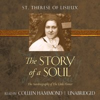 The Story of a Soul: The Autobiography of The Little Flower - St. Therese of Lisieux