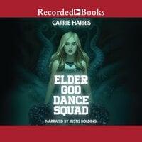 Elder God Dance Squad - Carrie Harris