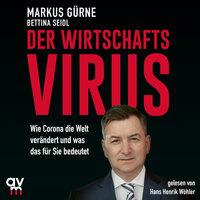 Der Wirtschafts-Virus: Wie Corona die Welt verändert und was das für Sie bedeutet - Markus Gürne, Bettina Seidl