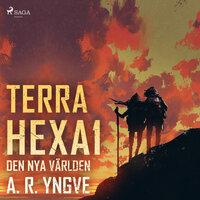 Terra Hexa - Den nya världen - A.R. Yngve