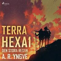 Terra Hexa - Den stora resan - A.R. Yngve