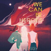 We Can Be Heroes - Kyrie McCauley