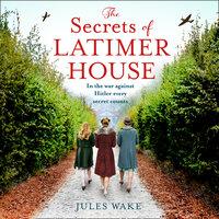 The Secrets of Latimer House - Jules Wake