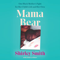 Mama Bear: One Black Mother's Fight for Her Child's Life and Her Own - Shirley Smith