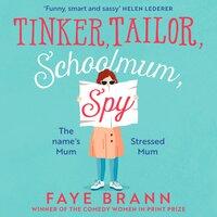 Tinker, Tailor, Schoolmum, Spy - Faye Brann