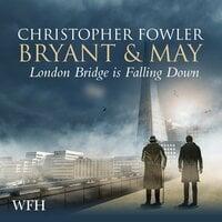 Bryant & May: London Bridge is Falling Down - Christopher Fowler