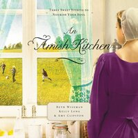An Amish Kitchen - Kelly Long, Beth Wiseman, Amy Clipston