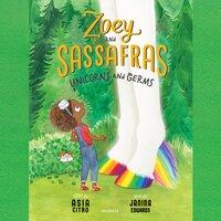 Zoey and Sassafras: Unicorns and Germs - Asia Citro
