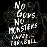 No Gods, No Monsters: A Novel - Cadwell Turnbull