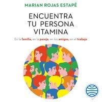 Encuentra tu persona vitamina - Marián Rojas Estapé