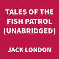 Tales of the Fish Patrol - Jack London