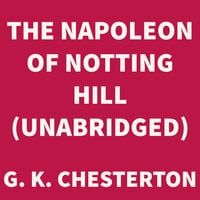 The Napoleon of Notting Hill - G.K. Chesterton