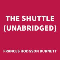 The Shuttle - Frances Hodgson Burnett