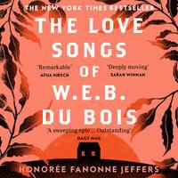 The Love Songs of W.E.B. Du Bois - Honoree Fanonne Jeffers
