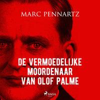 De vermoedelijke moordenaar van Olof Palme - Marc Pennartz